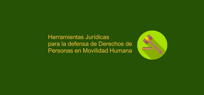 Herramientas jurídicas para la defensa de derechos de las personas en movilidad humana